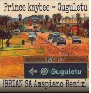 Prince Kaybee - Guguletu (Brian SA  Amapiano Remix)